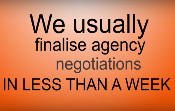 We usually finalise agency negotiations in less than a week